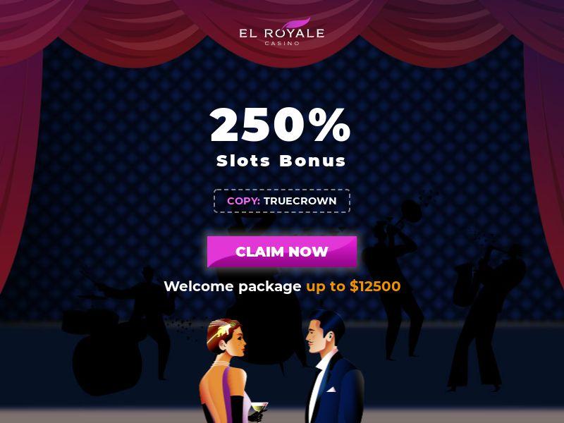 El Royale 250% up to $12500 - CA, US, AU