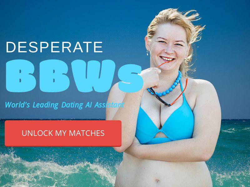 Desperate BBWs CPL US, UK, CA, AU, NZ, IE, ZA [SOI, WEB+MOB]